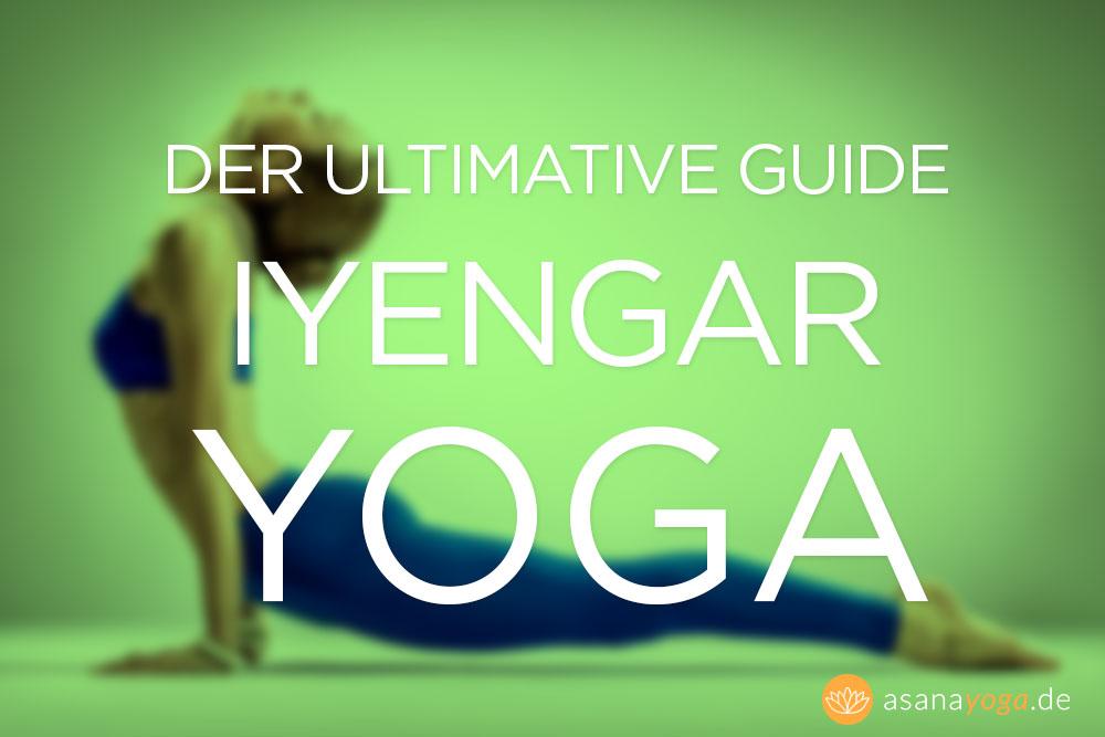 Der ultimative Iyengar Yoga Guide