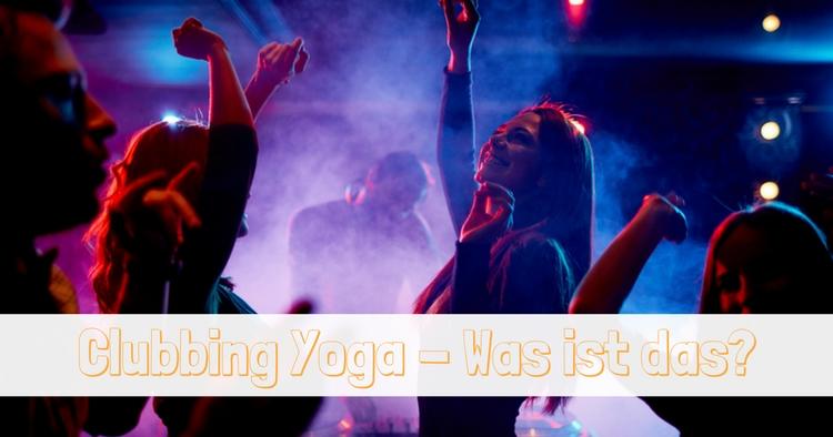 clubbing-yoga-was-ist-das