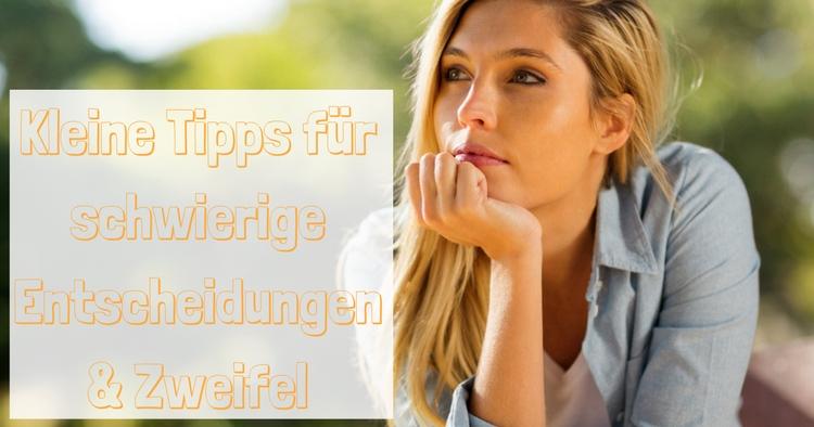 Kleine Tipps für schwierige Entscheidungen & Zweifel