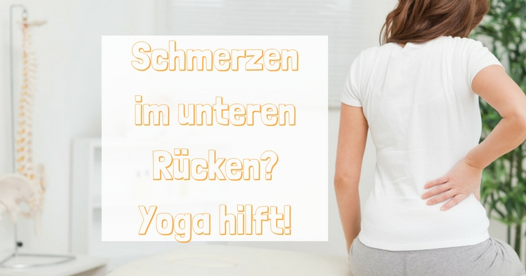 Schmerzen im unteren Rücken- Yoga hilft!