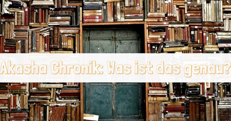 Die Akasha Chronik- Was steckt dahinter-