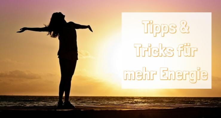 Tipps & Tricks für mehr Energie