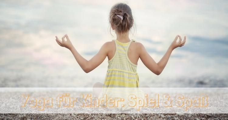 Yoga Für Kinder Spaß Und Entspannung Asanayogade