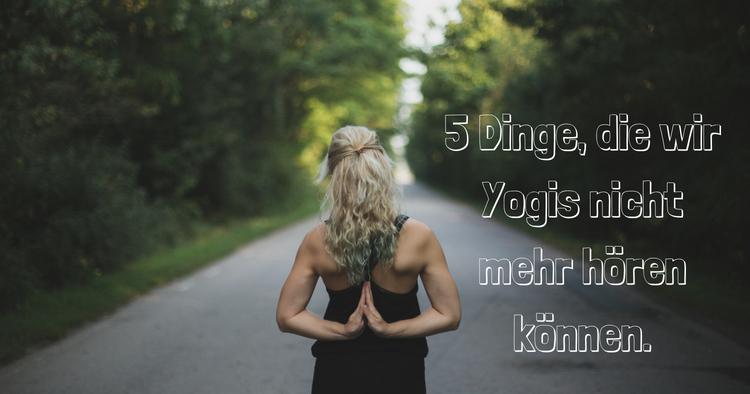 5 Dinge, die wir Yogis nicht mehr hören können.